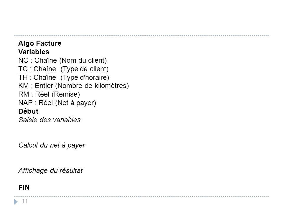 Algo FactureVariables. NC : Chaîne (Nom du client) TC : Chaîne (Type de client) TH : Chaîne (Type d horaire)