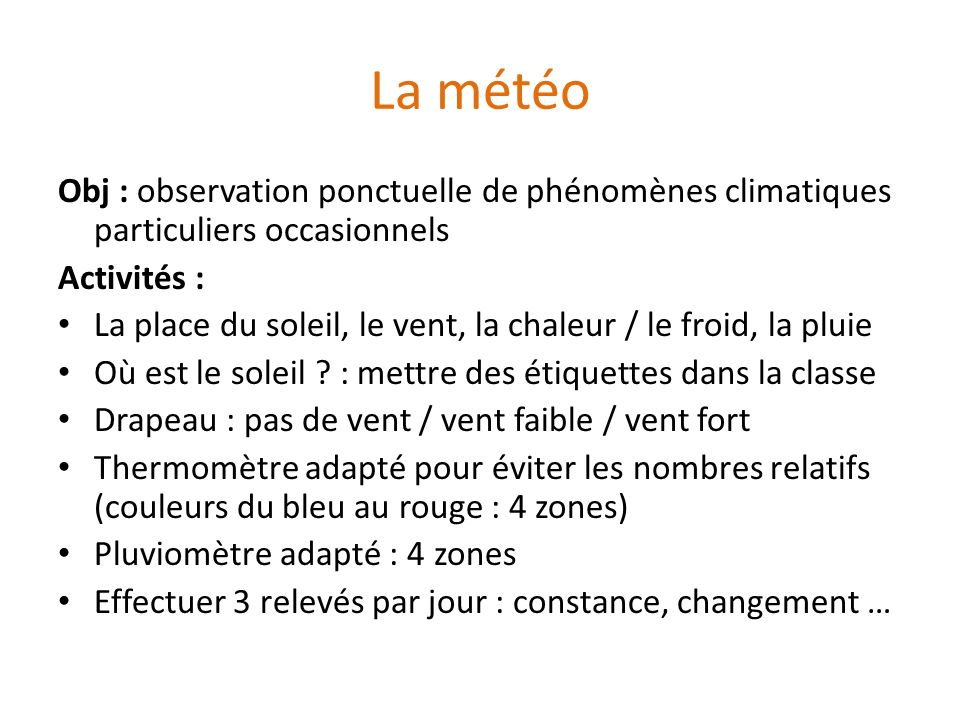 La météo Obj : observation ponctuelle de phénomènes climatiques particuliers occasionnels. Activités :