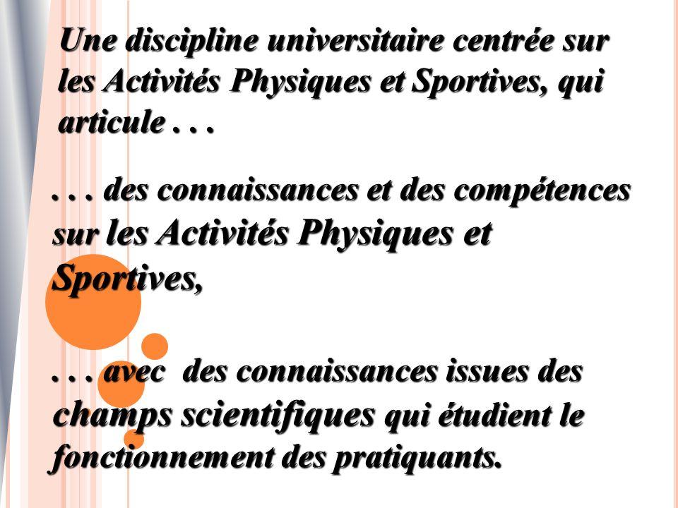 Une discipline universitaire centrée sur les Activités Physiques et Sportives, qui articule . . .