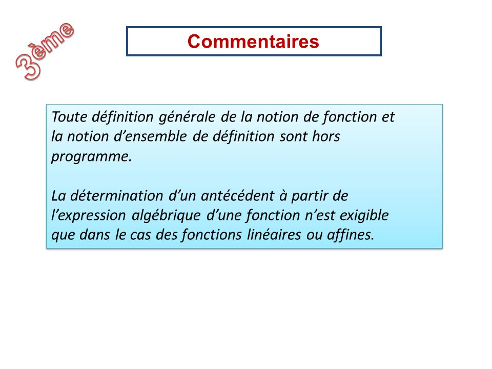 3ème Commentaires. Toute définition générale de la notion de fonction et. la notion d'ensemble de définition sont hors.