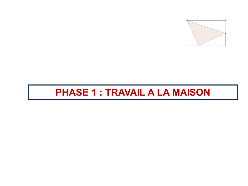 PHASE 1 : TRAVAIL A LA MAISON