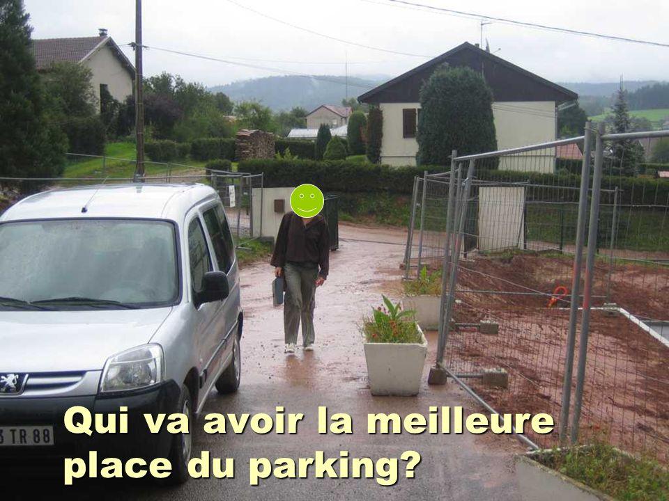 Qui va avoir la meilleure place du parking