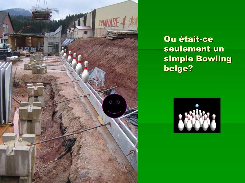 Ou était-ce seulement un simple Bowling belge