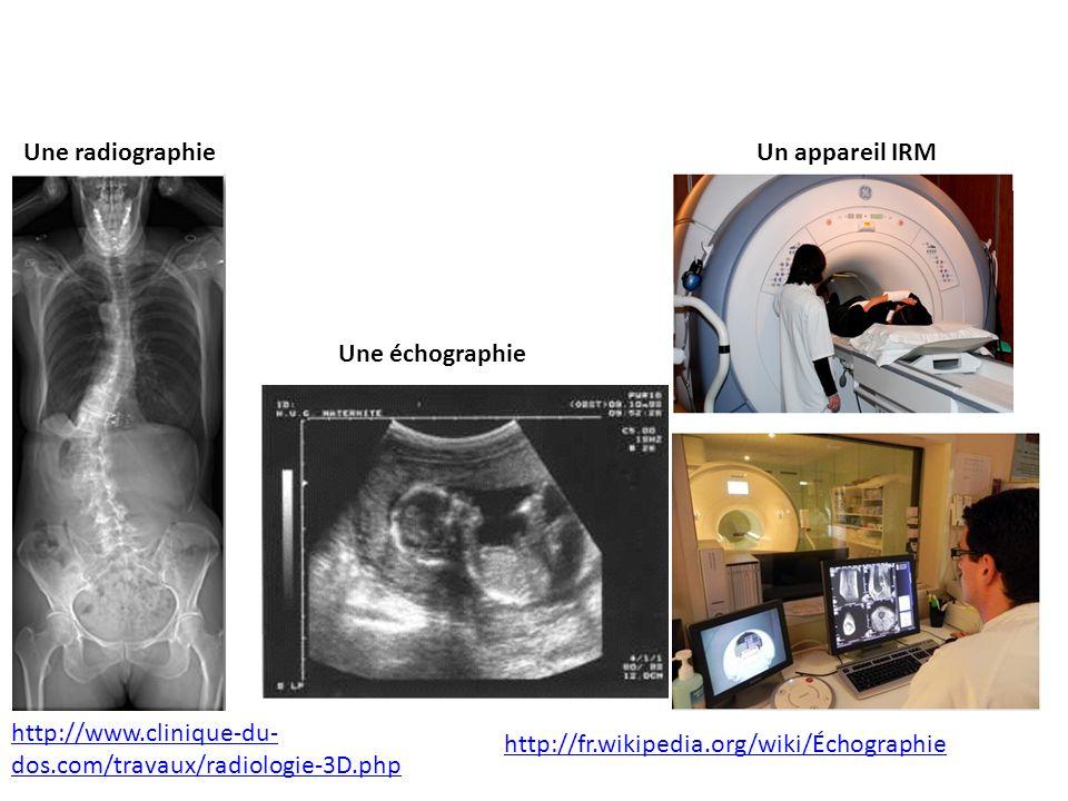 Une radiographie Un appareil IRM. Une échographie. http://www.clinique-du-dos.com/travaux/radiologie-3D.php.