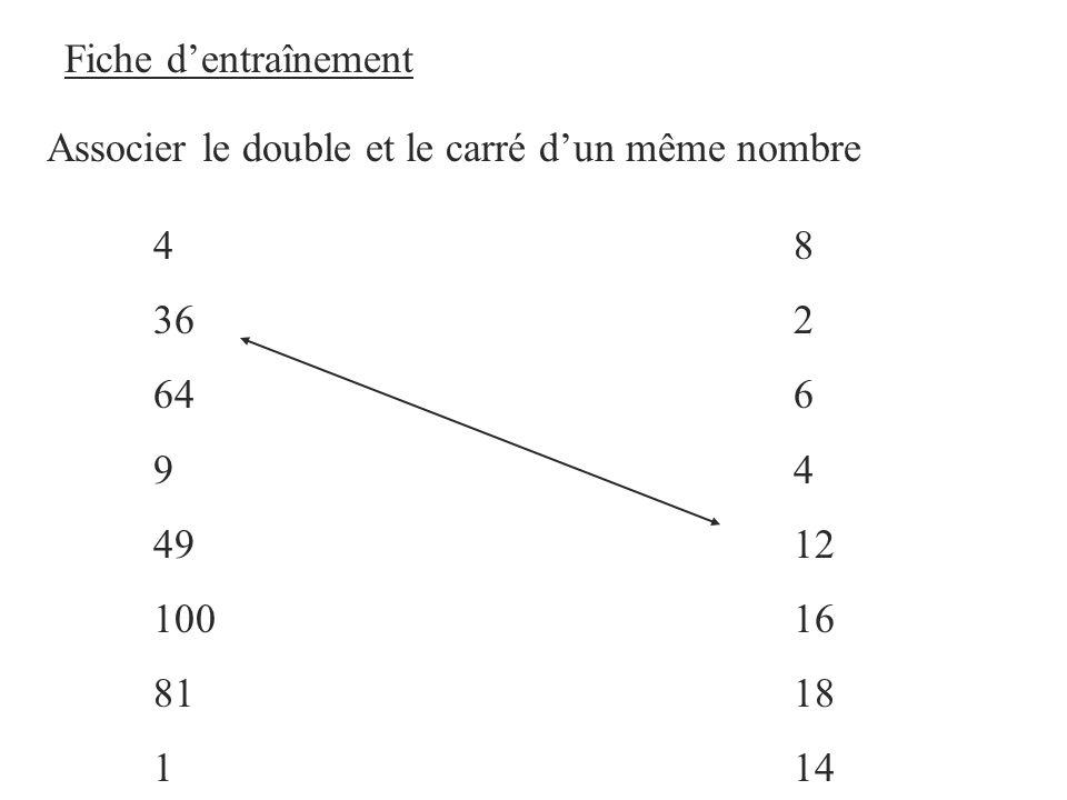 Fiche d'entraînement Associer le double et le carré d'un même nombre. 4 8. 36 2. 64 6.