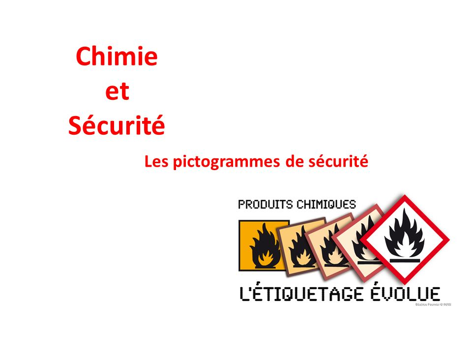 Chimie et Sécurité Les pictogrammes de sécurité