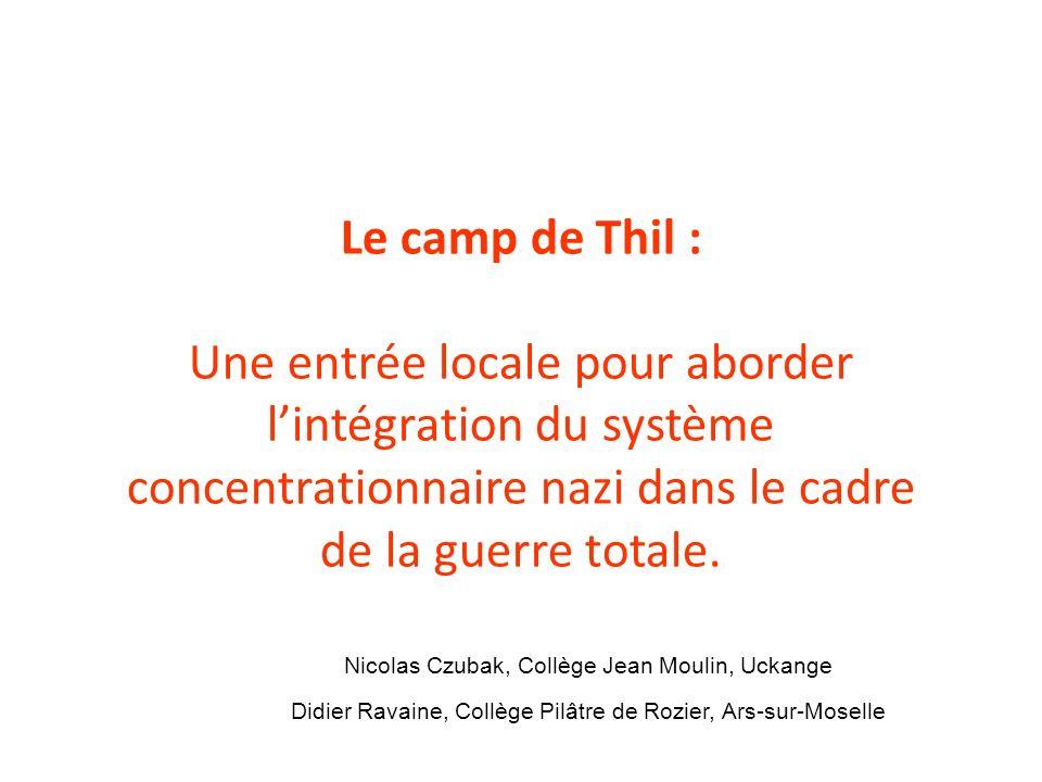 Le camp de Thil :Une entrée locale pour aborder l'intégration du système concentrationnaire nazi dans le cadre de la guerre totale.