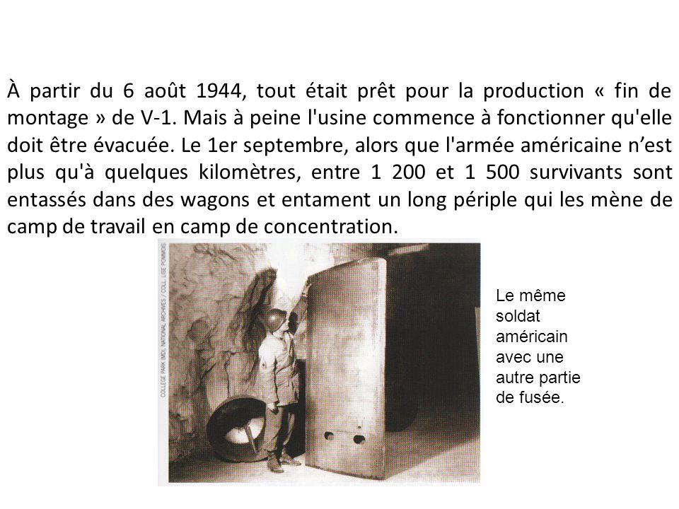À partir du 6 août 1944, tout était prêt pour la production « fin de montage » de V-1. Mais à peine l usine commence à fonctionner qu elle doit être évacuée. Le 1er septembre, alors que l armée américaine n'est plus qu à quelques kilomètres, entre 1 200 et 1 500 survivants sont entassés dans des wagons et entament un long périple qui les mène de camp de travail en camp de concentration.