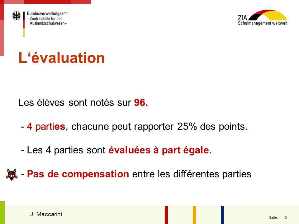 L'évaluation Les élèves sont notés sur 96. - 4 parties, chacune peut rapporter 25% des points. - Les 4 parties sont évaluées à part égale.