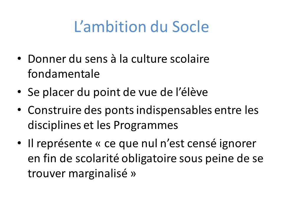 L'ambition du Socle Donner du sens à la culture scolaire fondamentale