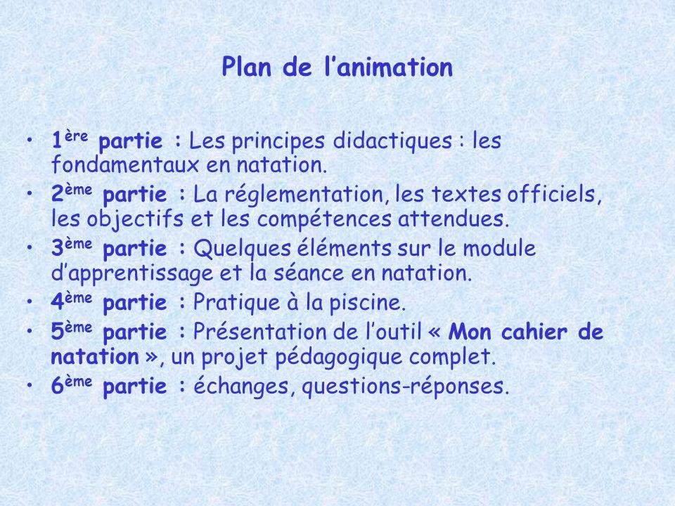 Plan de l'animation 1ère partie : Les principes didactiques : les fondamentaux en natation.