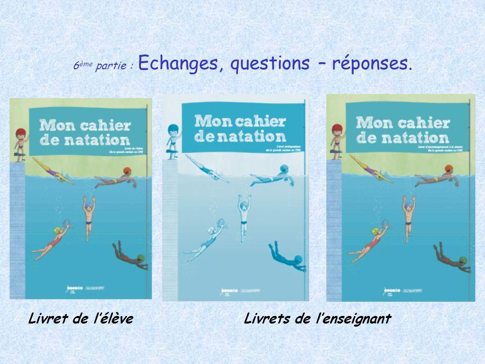 6ème partie : Echanges, questions – réponses.