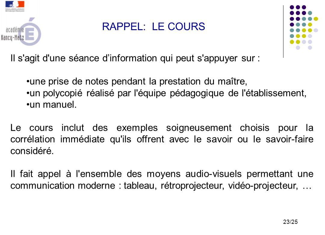 RAPPEL: LE COURS Il s agit d une séance d'information qui peut s appuyer sur : une prise de notes pendant la prestation du maître,