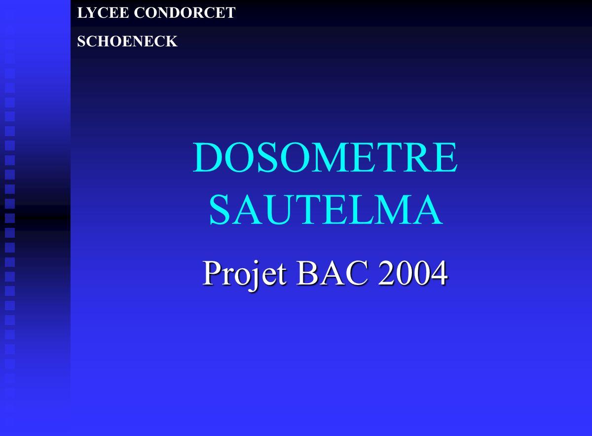 LYCEE CONDORCET SCHOENECK DOSOMETRE SAUTELMA Projet BAC 2004