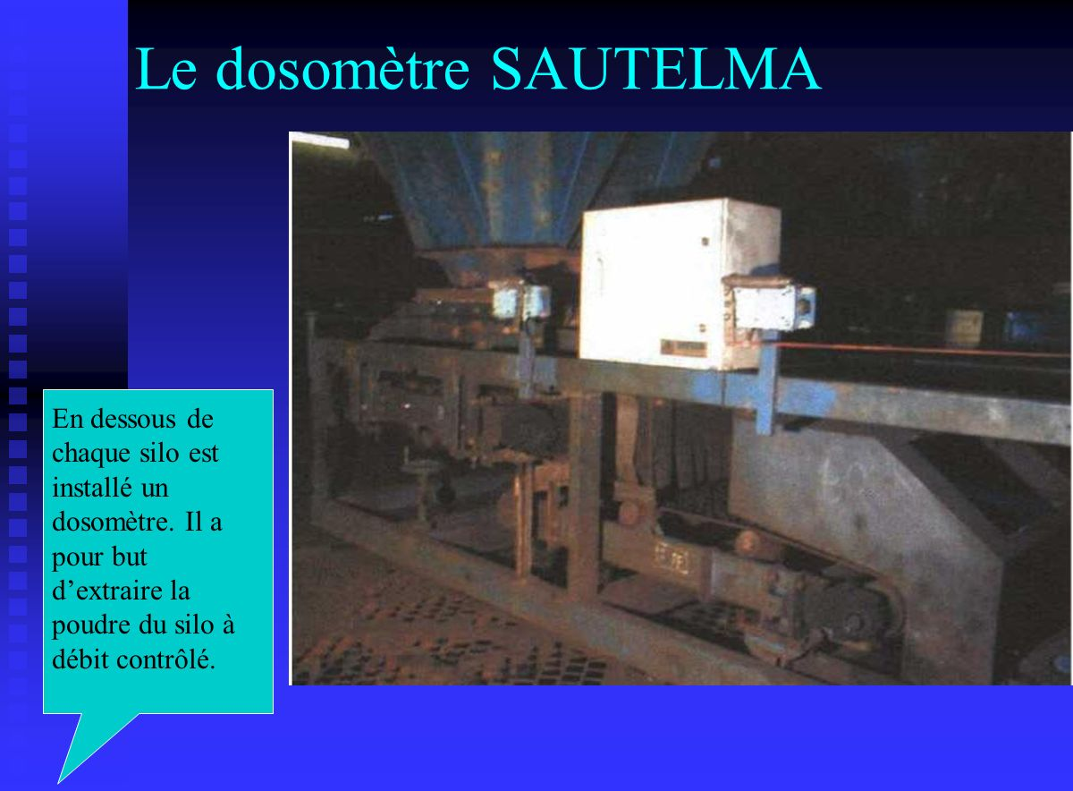 Le dosomètre SAUTELMA En dessous de chaque silo est installé un dosomètre.