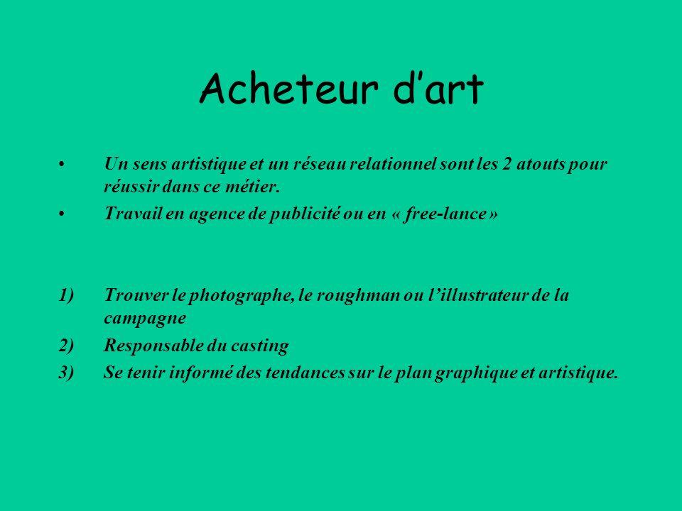 Acheteur d'art Un sens artistique et un réseau relationnel sont les 2 atouts pour réussir dans ce métier.