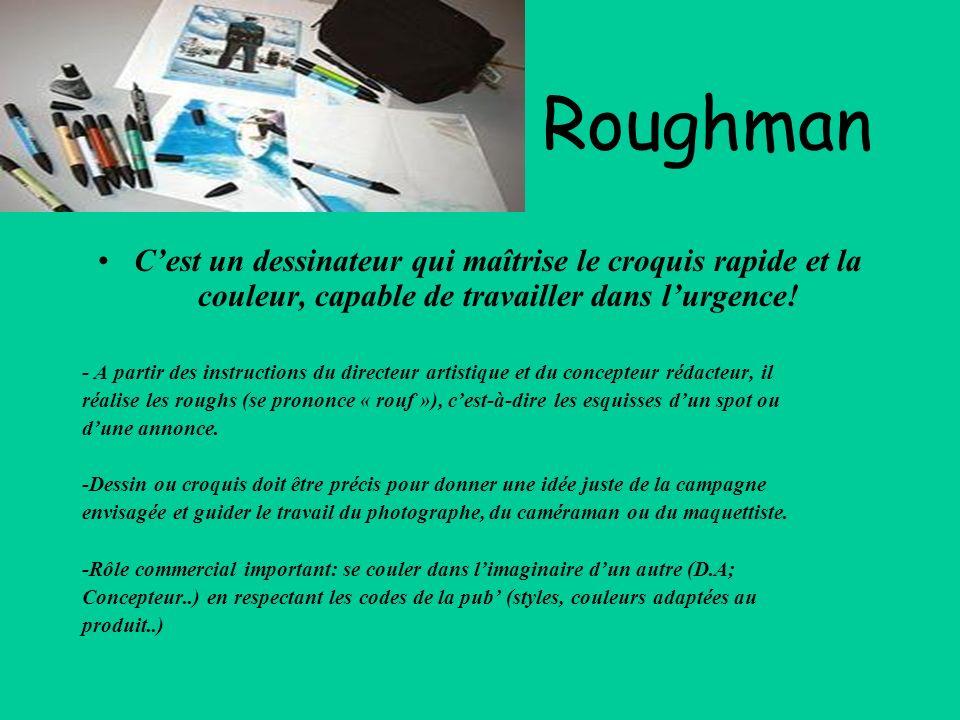 Roughman C'est un dessinateur qui maîtrise le croquis rapide et la couleur, capable de travailler dans l'urgence!