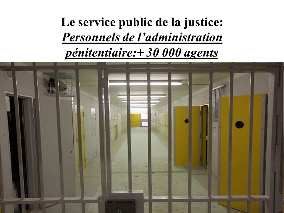 Le service public de la justice: Personnels de l'administration pénitentiaire:+ 30 000 agents