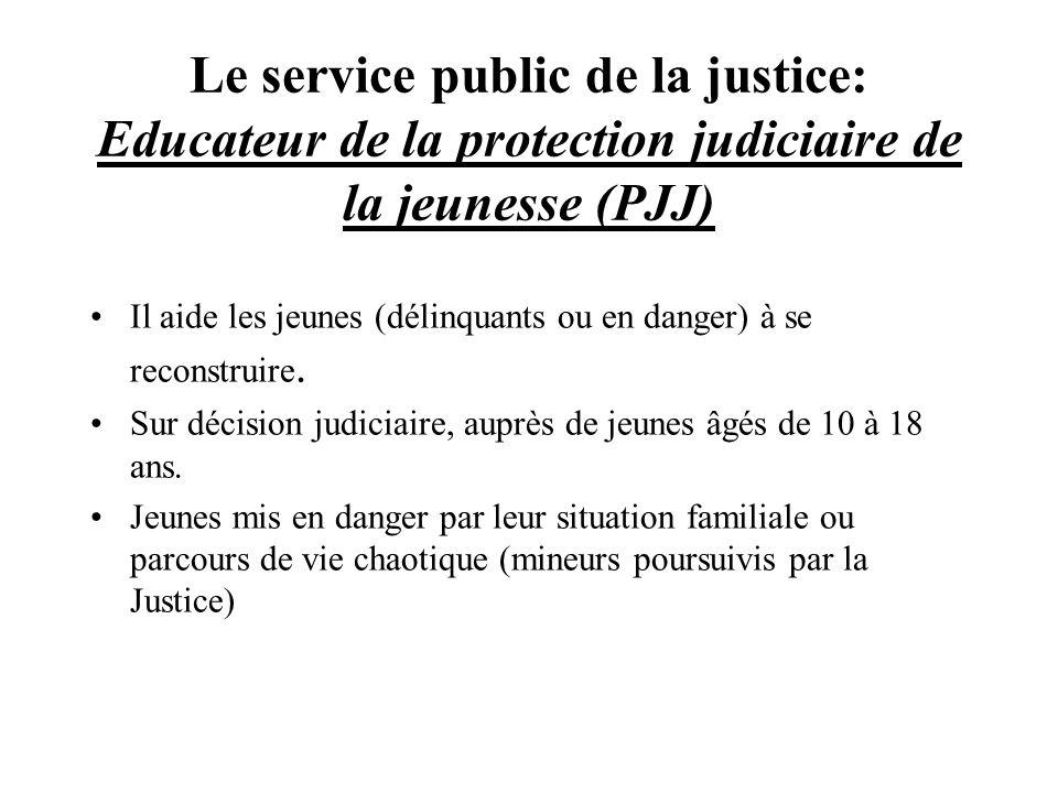 Le service public de la justice: Educateur de la protection judiciaire de la jeunesse (PJJ)