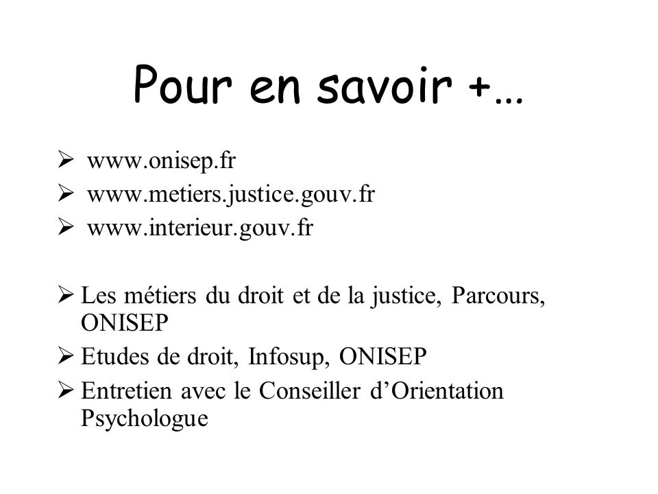 Pour en savoir +… www.onisep.fr www.metiers.justice.gouv.fr