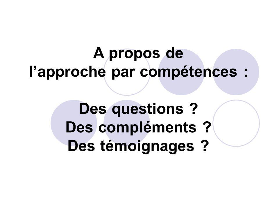 A propos de l'approche par compétences : Des questions Des compléments Des témoignages