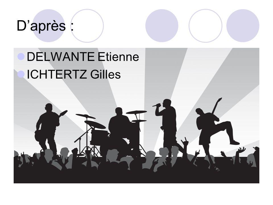 D'après : DELWANTE Etienne ICHTERTZ Gilles