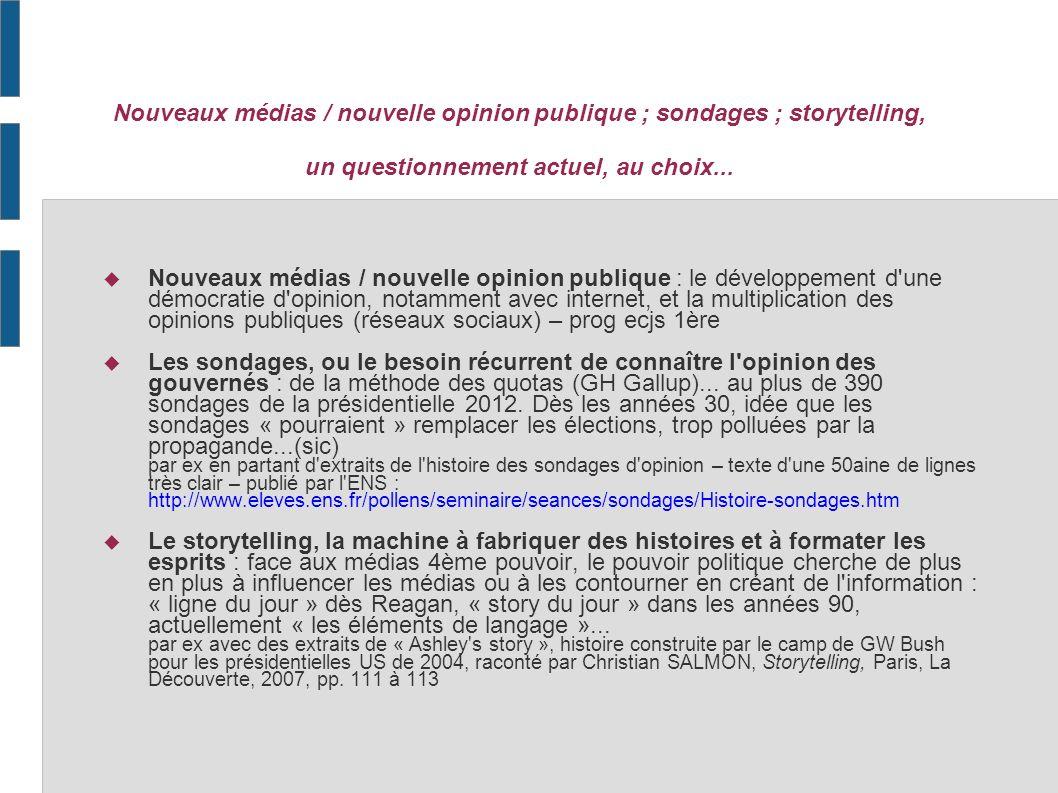 Nouveaux médias / nouvelle opinion publique ; sondages ; storytelling, un questionnement actuel, au choix...