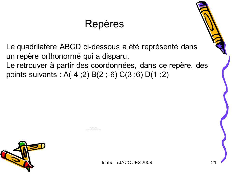 Repères Le quadrilatère ABCD ci-dessous a été représenté dans un repère orthonormé qui a disparu.