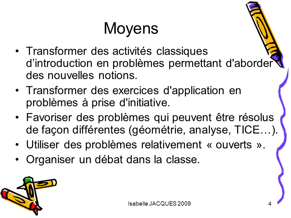 Moyens Transformer des activités classiques d'introduction en problèmes permettant d aborder des nouvelles notions.