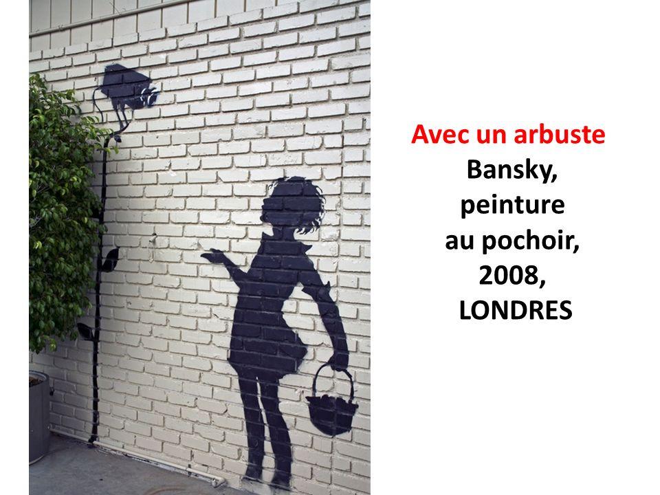 Avec un arbuste Bansky, peinture au pochoir, 2008, LONDRES