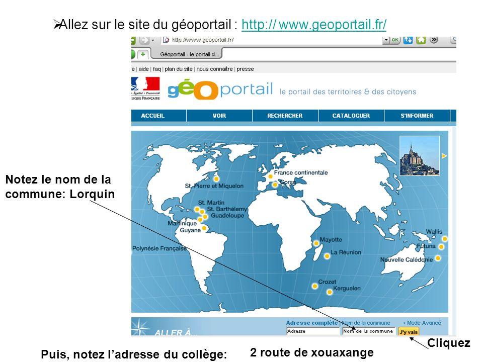 Allez sur le site du géoportail : http:// www.geoportail.fr/