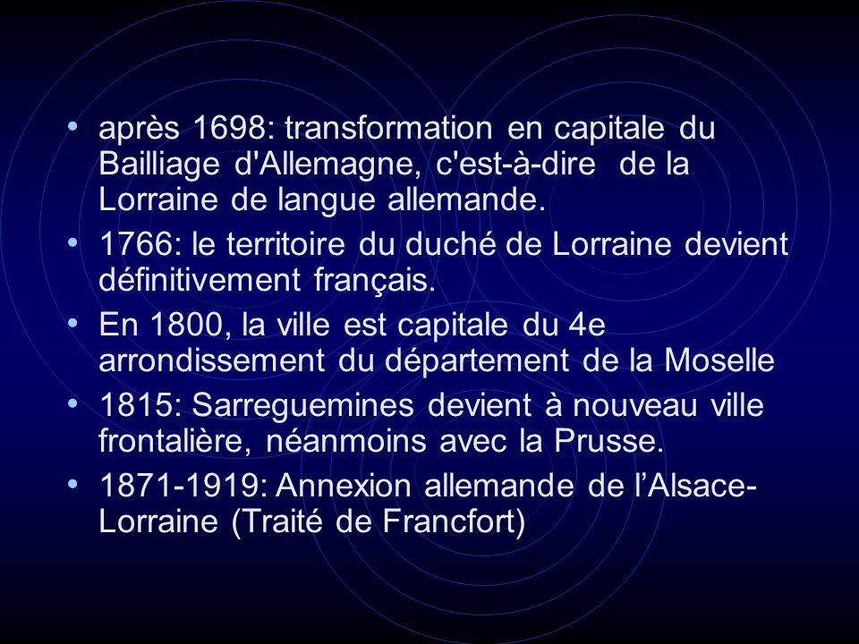 après 1698: transformation en capitale du Bailliage d Allemagne, c est-à-dire de la Lorraine de langue allemande.
