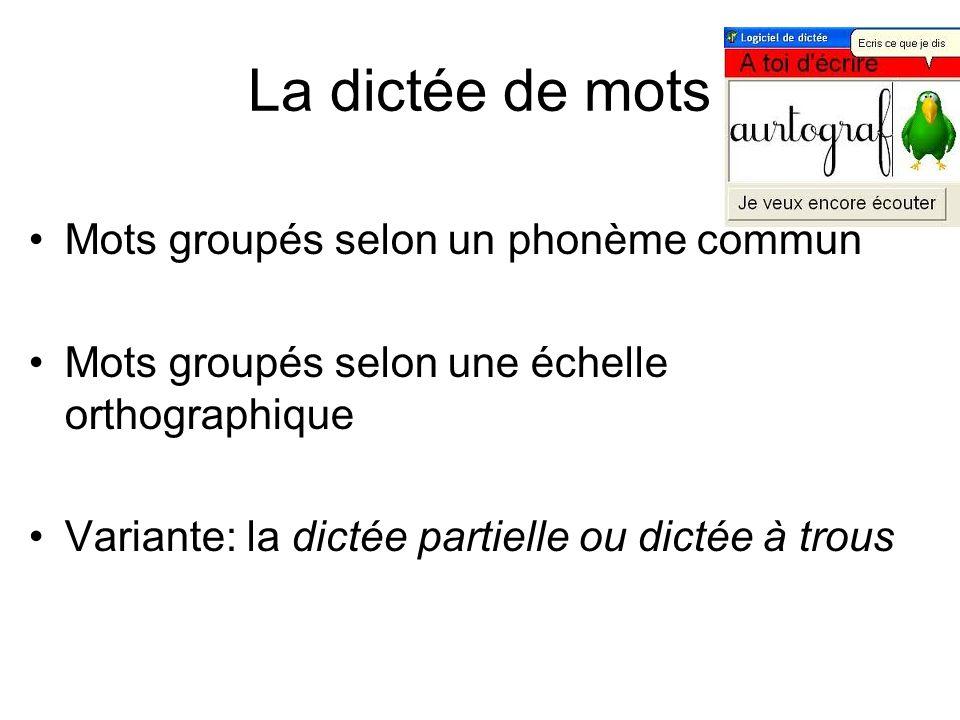 La dictée de mots Mots groupés selon un phonème commun