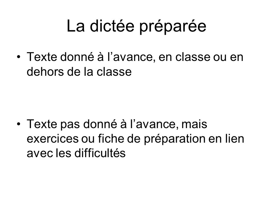 La dictée préparée Texte donné à l'avance, en classe ou en dehors de la classe.