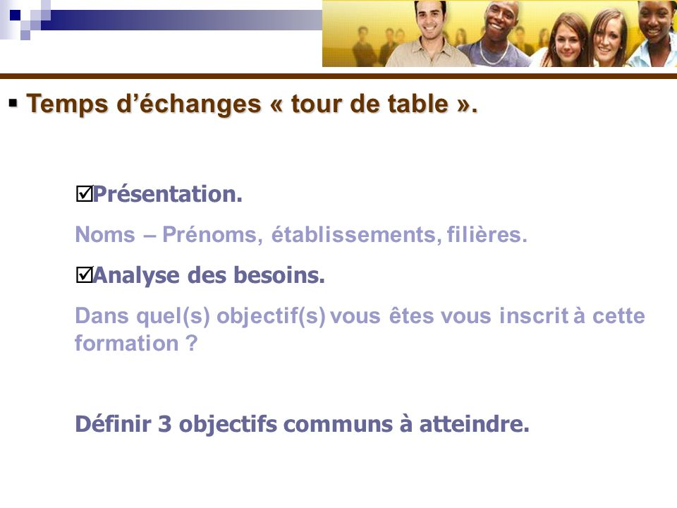 Temps d'échanges « tour de table ».