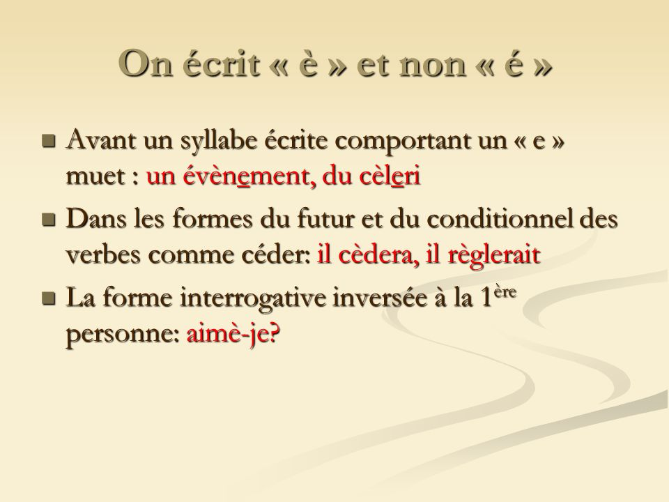 On écrit « è » et non « é » Avant un syllabe écrite comportant un « e » muet : un évènement, du cèleri.