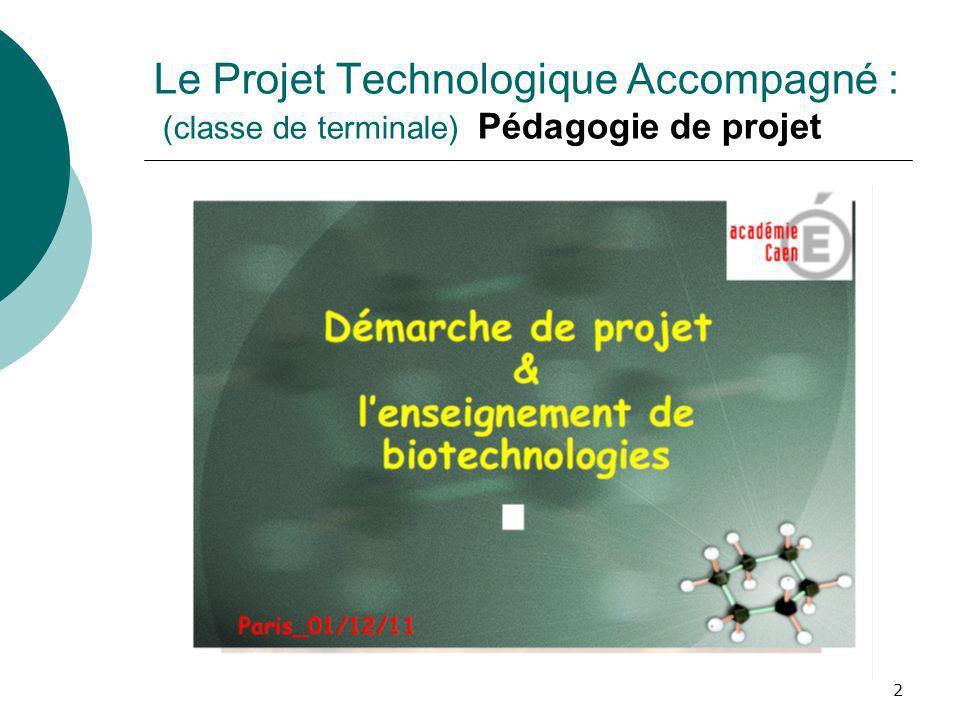 Le Projet Technologique Accompagné : (classe de terminale) Pédagogie de projet