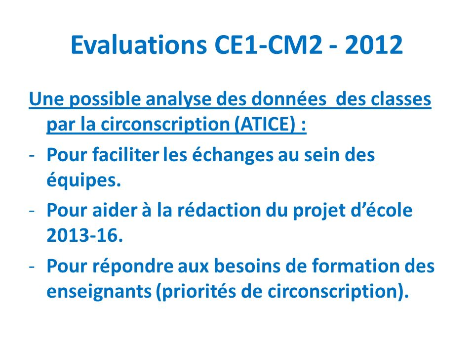 Evaluations CE1-CM2 - 2012 Une possible analyse des données des classes par la circonscription (ATICE) :