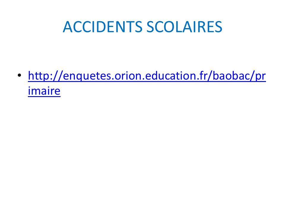 ACCIDENTS SCOLAIRES http://enquetes.orion.education.fr/baobac/primaire