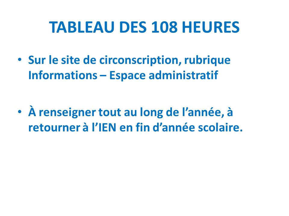 TABLEAU DES 108 HEURES Sur le site de circonscription, rubrique Informations – Espace administratif.