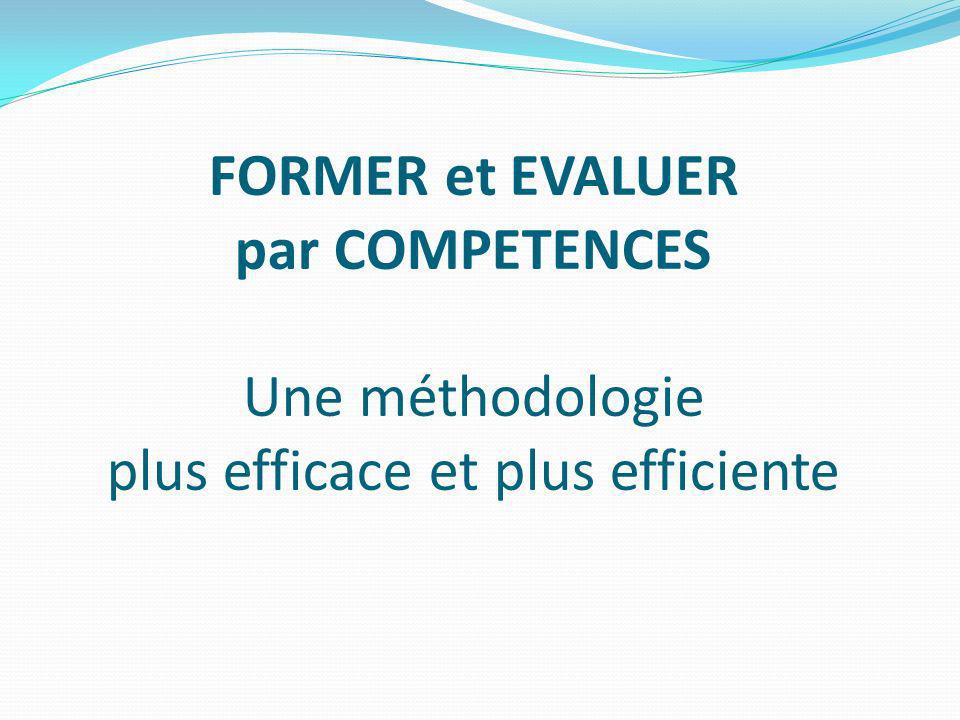 FORMER et EVALUER par COMPETENCES Une méthodologie plus efficace et plus efficiente