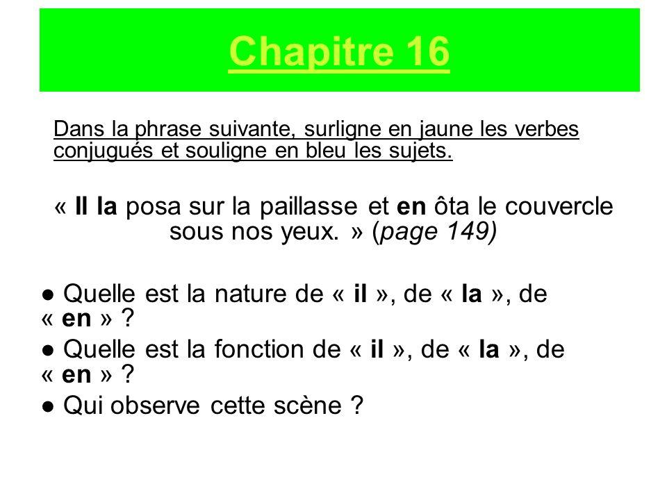 Chapitre 16 Dans la phrase suivante, surligne en jaune les verbes conjugués et souligne en bleu les sujets.