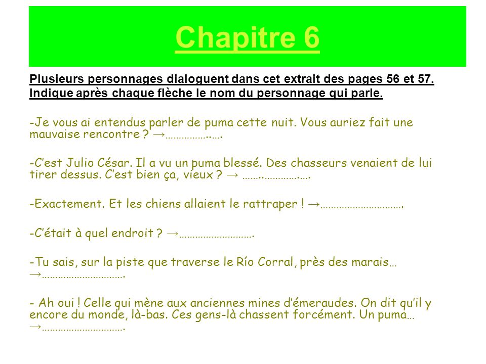 Chapitre 6 Plusieurs personnages dialoguent dans cet extrait des pages 56 et 57. Indique après chaque flèche le nom du personnage qui parle.