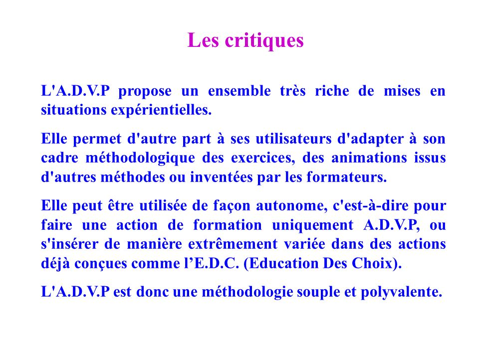 Les critiques L A.D.V.P propose un ensemble très riche de mises en situations expérientielles.