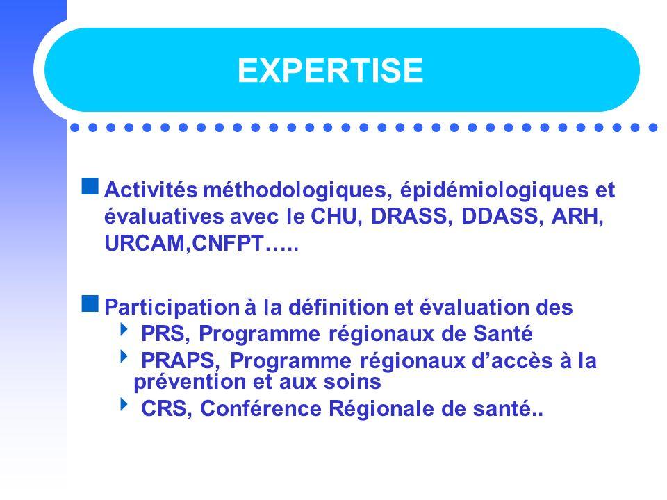 EXPERTISE Activités méthodologiques, épidémiologiques et évaluatives avec le CHU, DRASS, DDASS, ARH, URCAM,CNFPT…..