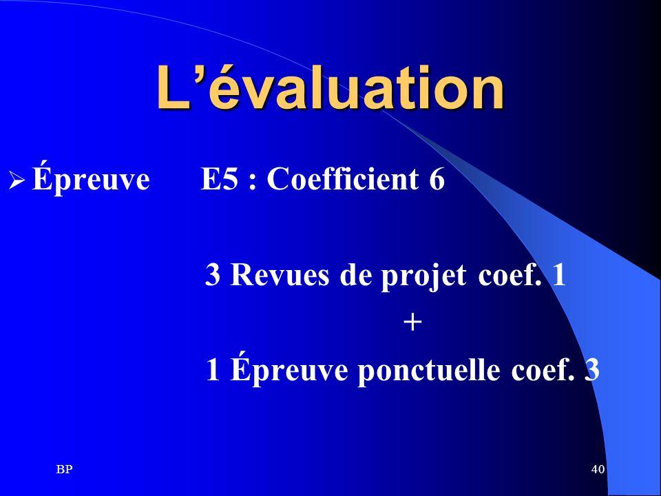 L'évaluation Épreuve E5 : Coefficient 6 3 Revues de projet coef. 1 +