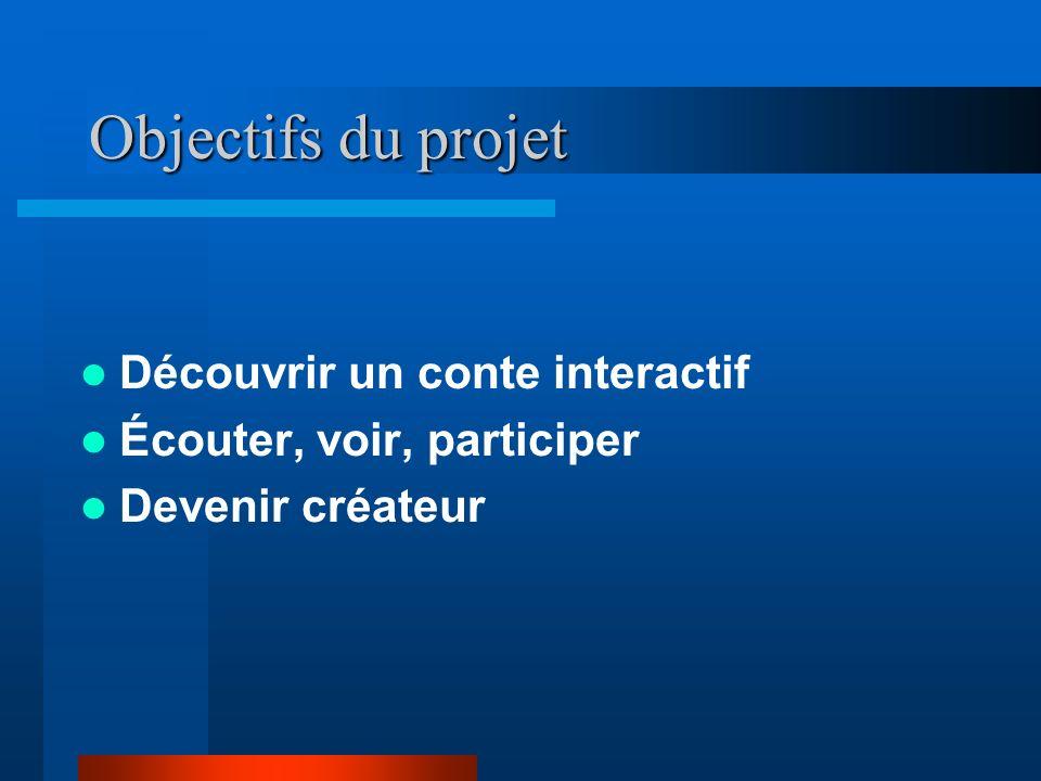 Objectifs du projet Découvrir un conte interactif