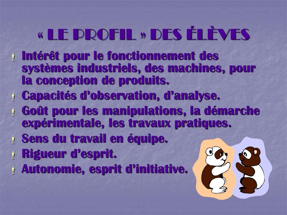 « LE PROFIL » DES ÉLÈVES Intérêt pour le fonctionnement des systèmes industriels, des machines, pour la conception de produits.