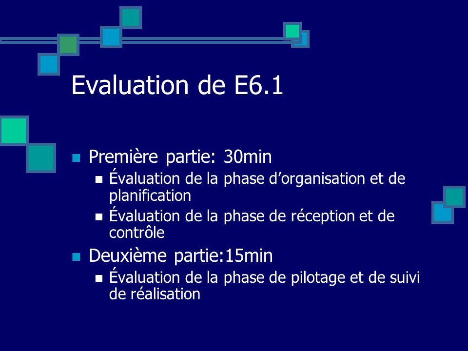 Evaluation de E6.1 Première partie: 30min Deuxième partie:15min
