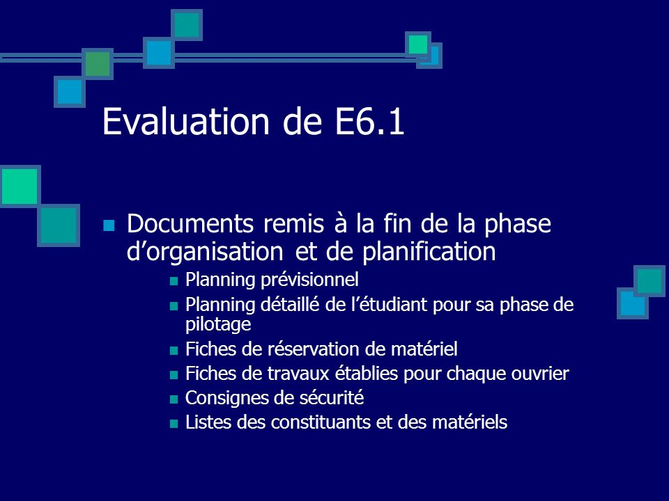 Evaluation de E6.1 Documents remis à la fin de la phase d'organisation et de planification. Planning prévisionnel.